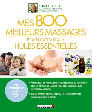 Téléchargez le livre :  Mes 800 meilleurs massages et applications aux huiles essentielles