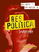 Télécharger cet ebook : Res Politica : Infiltrer - Episode 2