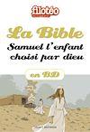 Télécharger le livre :  La Bible en BD, Samuel l'enfant choisi par dieu