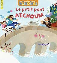 Téléchargez le livre :  Le petit pont Atchoum