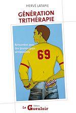 Téléchargez le livre :  Génération trithérapie - Rencontre avec des jeunes gays séropositifs
