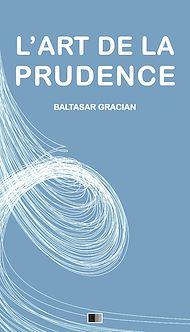 Téléchargez le livre :  L'Art de la Prudence