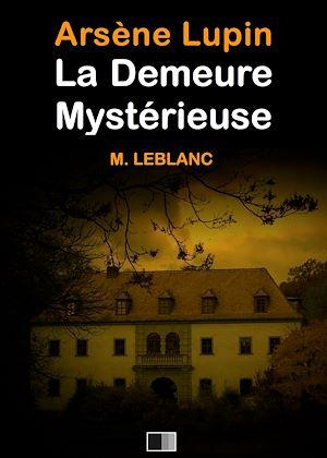 Téléchargez le livre :  Arsène Lupin : La demeure mystérieuse