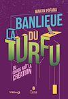 La banlieue du TURFU - Du chaos naît la création. Une contre-histoire de la banlieue par le design fiction, la philosophie, la mythologie. Répondre à la crise des quartiers par de nouveaux imaginaires