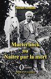 Télécharger le livre :  Maeterlinck ou Naître par la mort