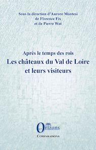 Téléchargez le livre :  Les châteaux du Val de Loire et leurs visiteurs