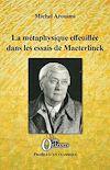 Télécharger le livre :  La métaphysique effeuillée dans les essais de Maeterlinck