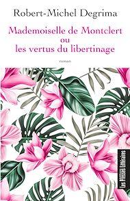 Téléchargez le livre :  Mademoiselle de Montclert ou les vertus du libertinage