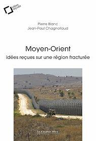 Téléchargez le livre :  Moyen-Orient, idées reçues sur une région fracturée