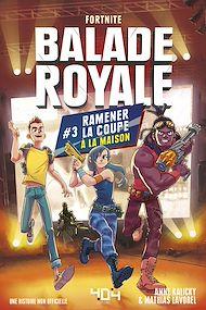 Téléchargez le livre :  Balade Royale, Tome 3 : Ramener la coupe à la maison - Lecture roman ado Fortnite - Dès 11 ans