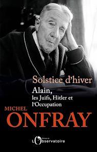 Téléchargez le livre :  Solstice d'hiver. Alain, les Juifs, Hitler et l'Occupation