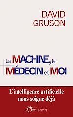 Téléchargez le livre :  LA MACHINE, LE MEDECIN ET MOI
