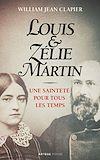 LOUIS ET ZELIE MARTIN - UNE SAINTETE POUR TOUS LES TEMPS