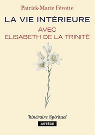 Téléchargez le livre :  La vie intérieure avec Elisabeth de la Trinité