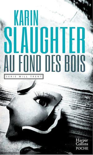 Au fond des bois | Slaughter, Karin. Auteur