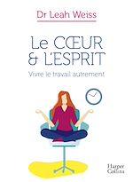 Téléchargez le livre :  Le Coeur et l'Esprit : Vivre le travail autrement