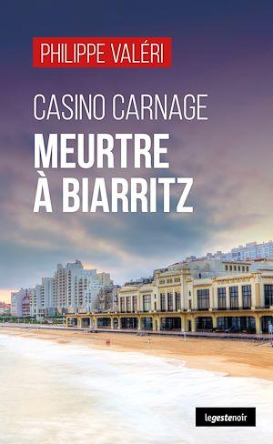 Téléchargez le livre :  Casino Carnage : Meurtre à Biarritz