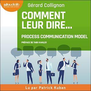 Téléchargez le livre :  Comment leur dire... : la Process Communication