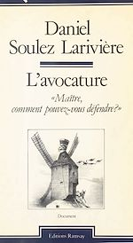 Téléchargez le livre :  L'Avocature : Maître, comment pouvez-vous défendre ?