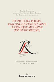 Téléchargez le livre :  Ut pictura poesis : dialogue entre les arts et l'époque moderne (XVe-XVIIIe siècles)