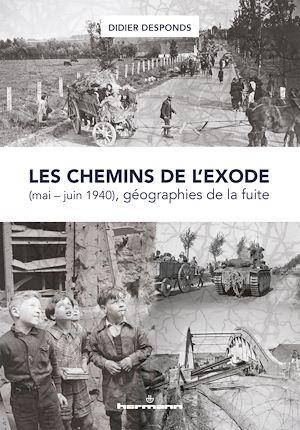 Téléchargez le livre :  Les chemins de l'exode (mai-juin 1940), géographies de la fuite