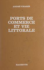 Téléchargez le livre :  Ports de commerce et vie littorale