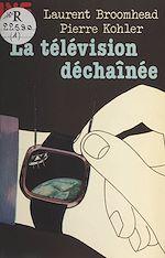 Téléchargez le livre :  La télévision déchaînée