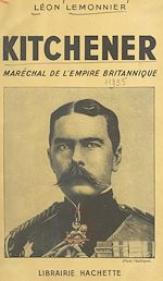 Download this eBook Kitchener, maréchal de l'Empire britannique