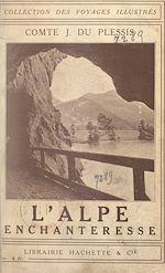 Download this eBook L'Alpe enchanteresse : Salzbourg, le Salzkammergut, les hauts Tauern