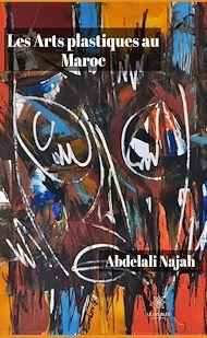 Téléchargez le livre :  Les Arts plastiques au Maroc