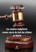 Download this eBook Cavaliers budgétaires comme source du droit des affaires en Algérie