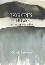 Téléchargez le livre :  Trois cents dollars