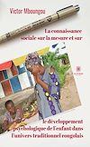 Télécharger le livre :  La connaissance sociale sur la mesure et surle développement psychologique de l'enfant dans l'univers traditionnel congolais