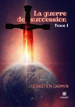 Download this eBook La guerre de succession - Tome 1