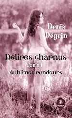 Download this eBook Délires charnus - Tome I