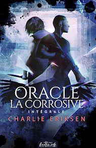 Téléchargez le livre :  Oracle la corrosive - L'intégrale