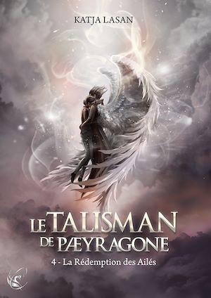 Téléchargez le livre :  Le Talisman de Paeyragone : La Rédemption des Ailés - Tome 4