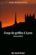 Téléchargez le livre :  Coup de griffes à Lyon