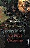 Télécharger le livre :  Trois jours dans la vie de Paul Cézanne