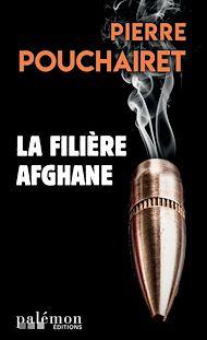 Téléchargez le livre :  La filière afghane