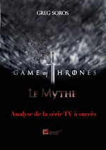 "Télécharger cet ebook : ""Game of Thrones"" : le mythe - Analyse de la série TV à succès"
