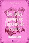 Télécharger le livre :  Les folles amours de l'histoire de France - A Versailles