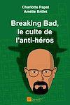 Télécharger le livre :  Breaking Bad, le culte de l'anti-héros