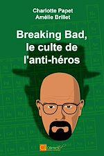 Download this eBook Breaking Bad, le culte de l'anti-héros