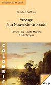 Télécharger le livre :  Voyage à la Nouvelle-Grenade - Tome I : De Santa Martha à l'Antioquia