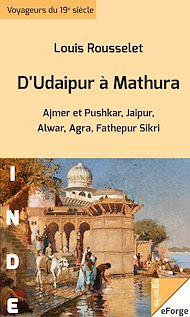 Téléchargez le livre :  D'Udaipur à Mathura - Ajmer et Pushkar, Jaipur, Alwar, Agra, Fathepur Sikri (extraits de L'Inde des Rajahs)