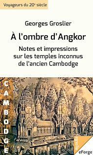 Téléchargez le livre :  À l'ombre d'Angkor. Notes et impressions sur les temples inconnus de l'ancien Cambodge