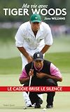 Steve Williams - Ma vie avec Tiger Woods