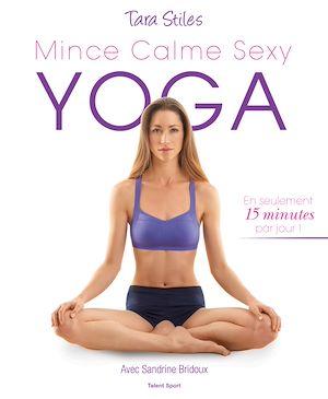 Yoga : mince, calme, sexy : en seulement 15 minutes par jour !