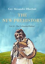 The New Prehistory. Vol. 12: The Unfinished Ballad